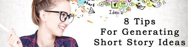 8 Tips For Generating Short Story Ideas