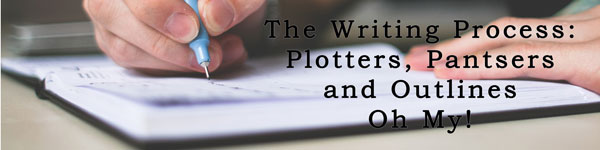 The Writing Process: Plotters, Pantsers and Outlines. Oh My!