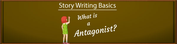 Story Writing Basics – What Is An Antagonist?