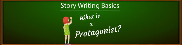 Story Writing Basics – What Is A Protagonist?